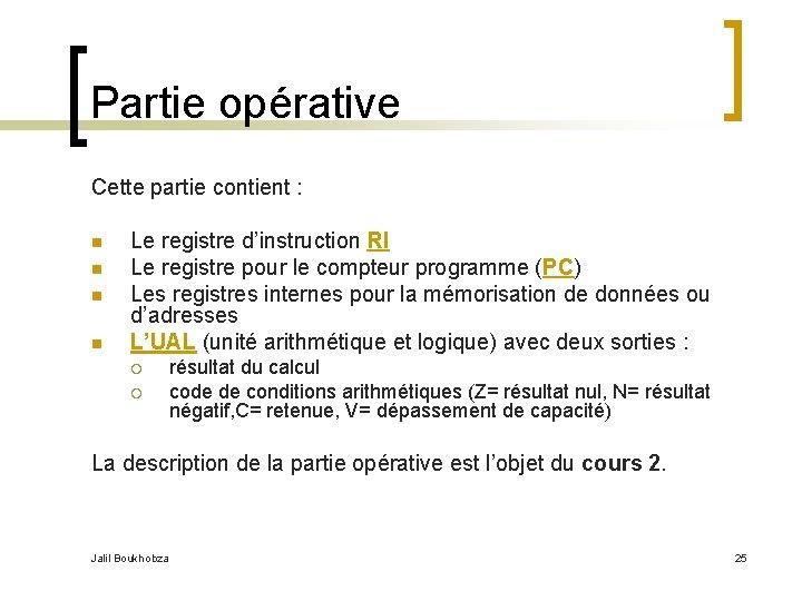 Partie opérative Cette partie contient : n n Le registre d'instruction RI Le registre
