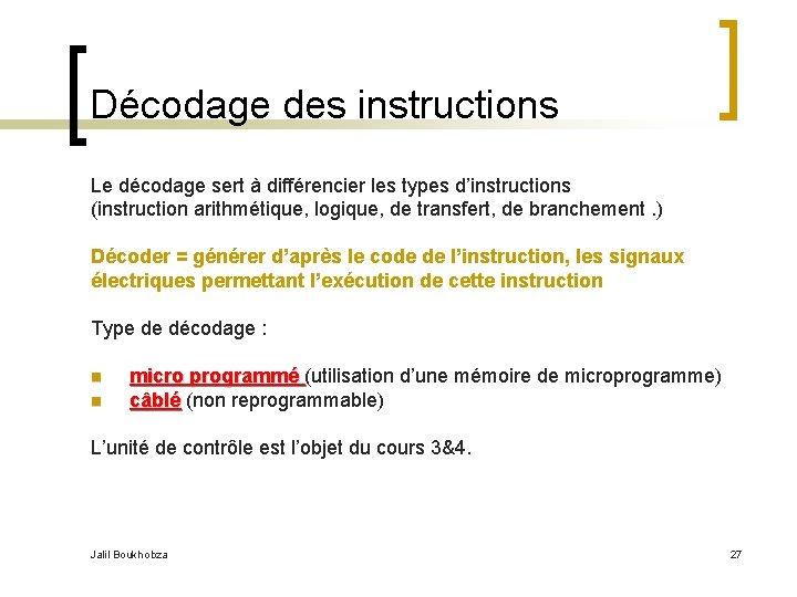 Décodage des instructions Le décodage sert à différencier les types d'instructions (instruction arithmétique, logique,