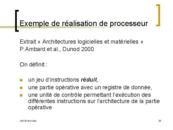 Exemple de réalisation de processeur Extrait « Architectures logicielles et matérielles » P. Ambard