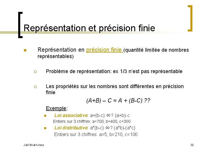 Représentation et précision finie Représentation en précision finie (quantité limitée de nombres n représentables)