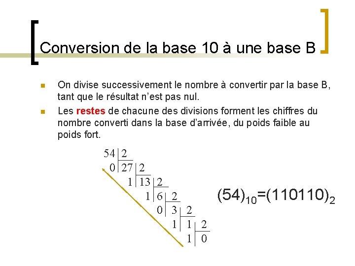 Conversion de la base 10 à une base B n n On divise successivement
