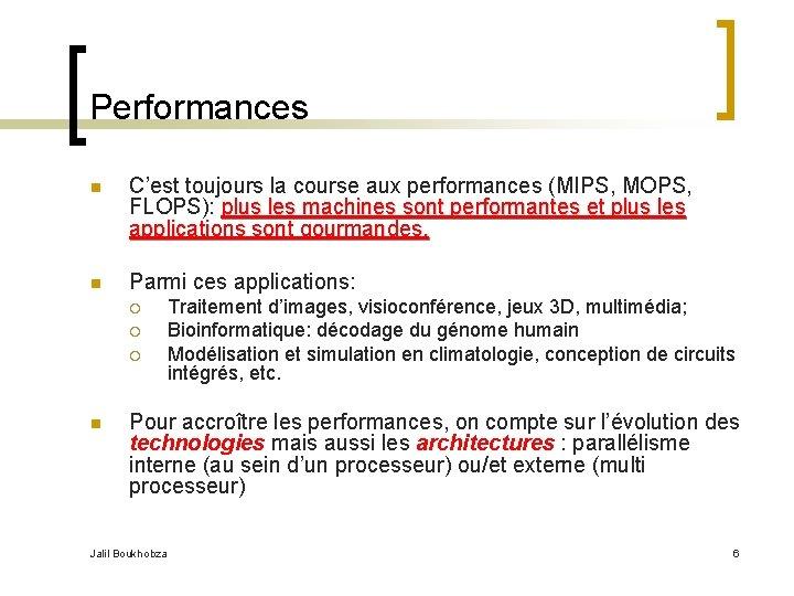 Performances n C'est toujours la course aux performances (MIPS, MOPS, FLOPS): plus les machines