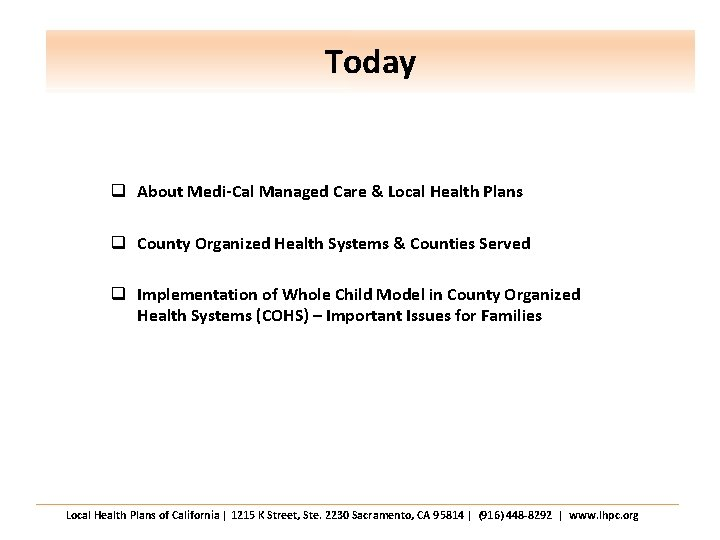 Today q About Medi-Cal Managed Care & Local Health Plans q County Organized Health