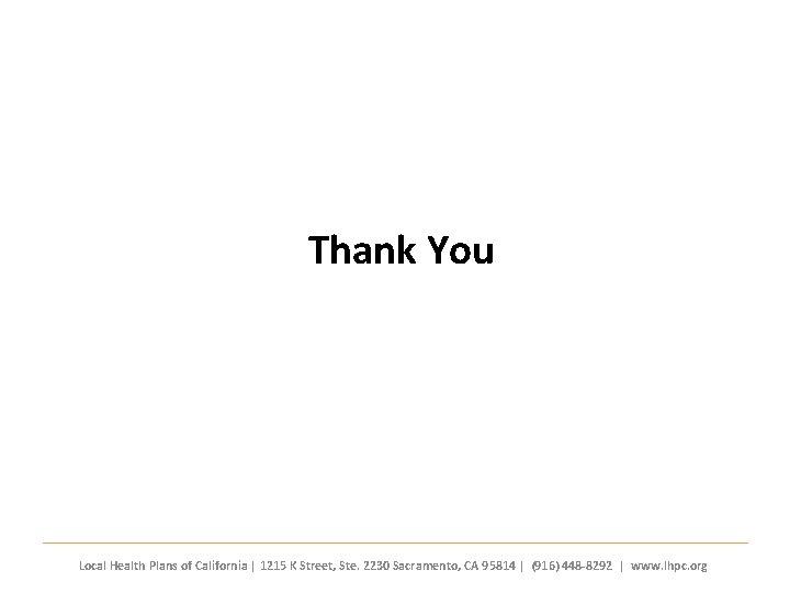 Thank You Local Health Plans of California   1215 K Street, Ste. 2230 Sacramento,