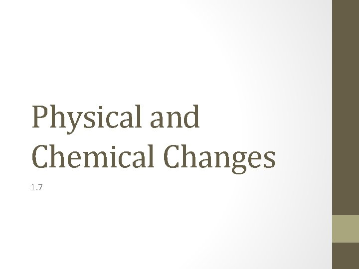 Physical and Chemical Changes 1. 7