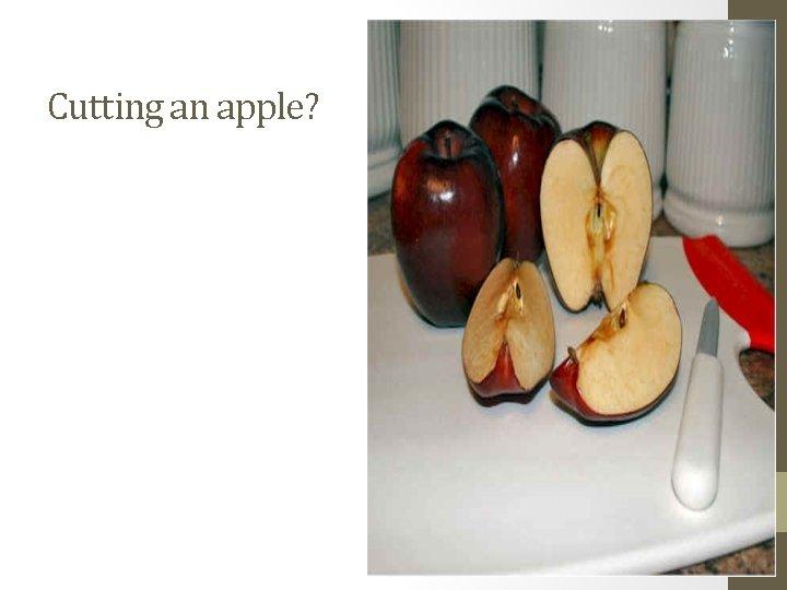 Cutting an apple?