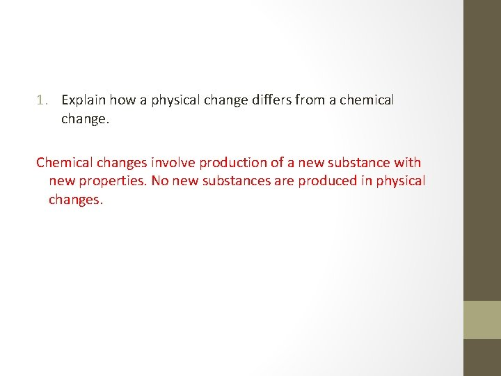 1. Explain how a physical change differs from a chemical change. Chemical changes involve