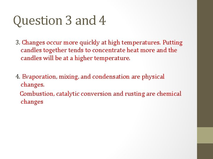 Question 3 and 4 3. Changes occur more quickly at high temperatures. Putting candles