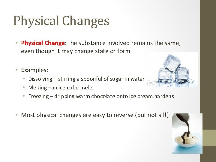 Physical Changes • Physical Change: the substance involved remains the same, even though it