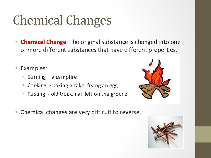 Chemical Changes • Chemical Change: The original substance is changed into one or more