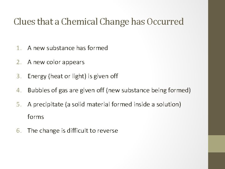 Clues that a Chemical Change has Occurred 1. A new substance has formed 2.