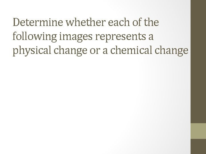 Determine whether each of the following images represents a physical change or a chemical