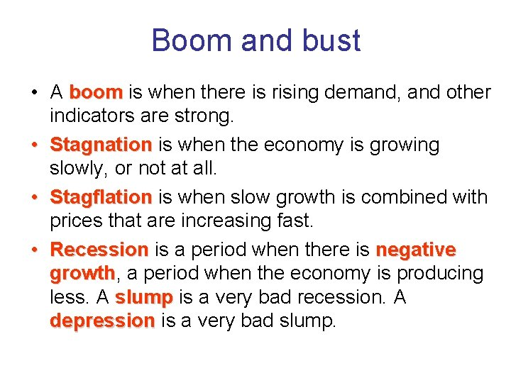 Boom and bust • A boom is when there is rising demand, and other