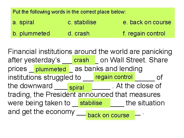 Put the following words in the correct place below: a. spiral c. stabilise e.