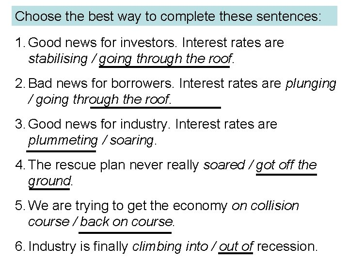 Choose the best way to complete these sentences: 1. Good news for investors. Interest