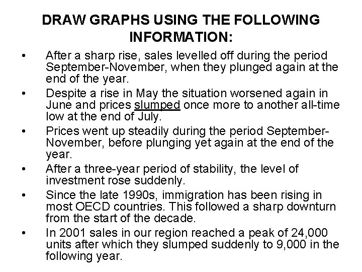 DRAW GRAPHS USING THE FOLLOWING INFORMATION: • • • After a sharp rise, sales