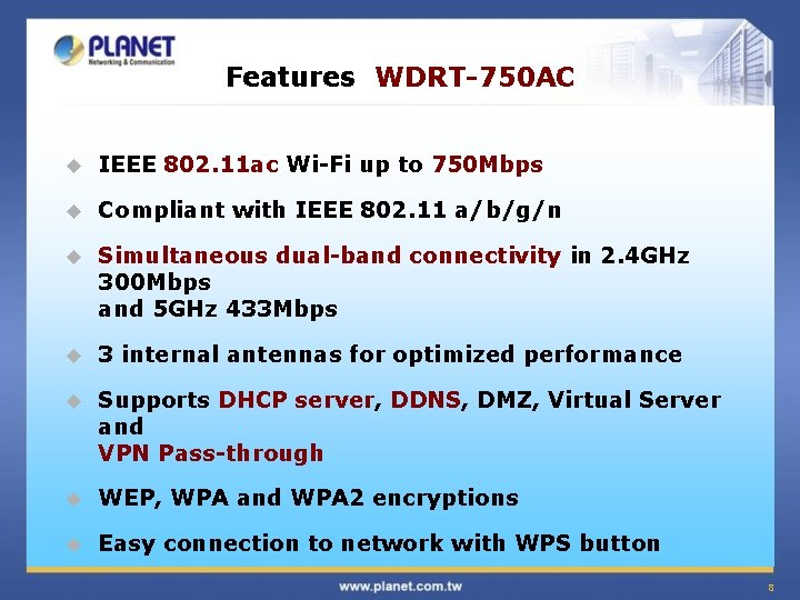 Features WDRT-750 AC u IEEE 802. 11 ac Wi-Fi up to 750 Mbps u