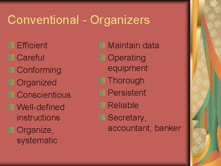 Conventional - Organizers Efficient Careful Conforming Organized Conscientious Well-defined instructions Organize, systematic Maintain data