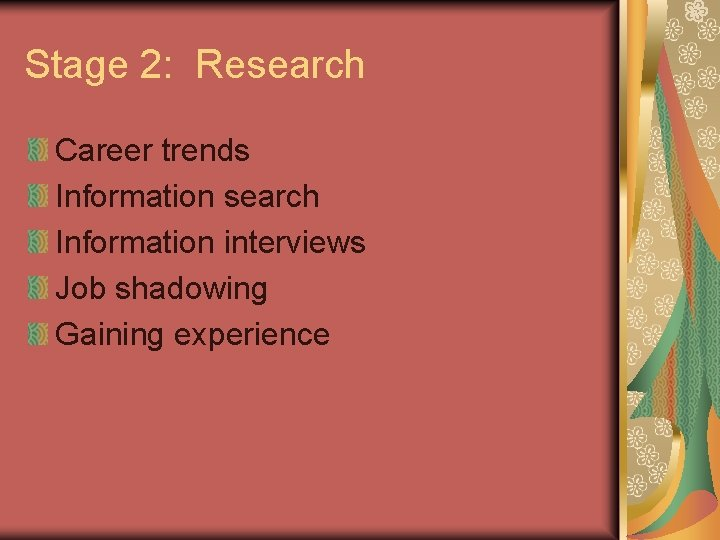 Stage 2: Research Career trends Information search Information interviews Job shadowing Gaining experience