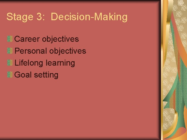 Stage 3: Decision-Making Career objectives Personal objectives Lifelong learning Goal setting