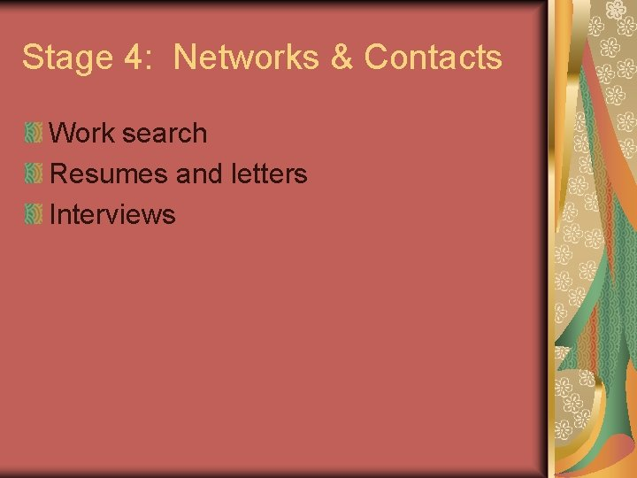 Stage 4: Networks & Contacts Work search Resumes and letters Interviews