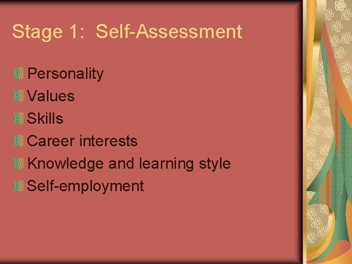 Stage 1: Self-Assessment Personality Values Skills Career interests Knowledge and learning style Self-employment