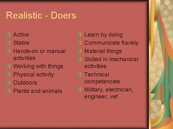 Realistic - Doers Active Stable Hands-on or manual activities Working with things Physical activity