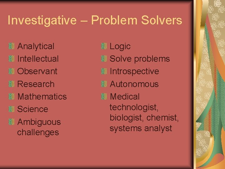 Investigative – Problem Solvers Analytical Intellectual Observant Research Mathematics Science Ambiguous challenges Logic Solve