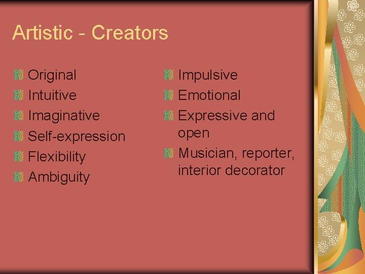 Artistic - Creators Original Intuitive Imaginative Self-expression Flexibility Ambiguity Impulsive Emotional Expressive and open
