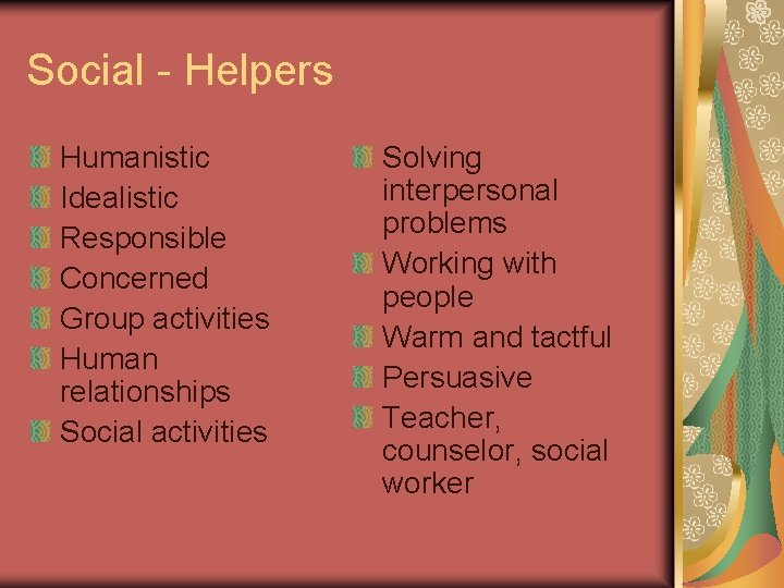 Social - Helpers Humanistic Idealistic Responsible Concerned Group activities Human relationships Social activities Solving