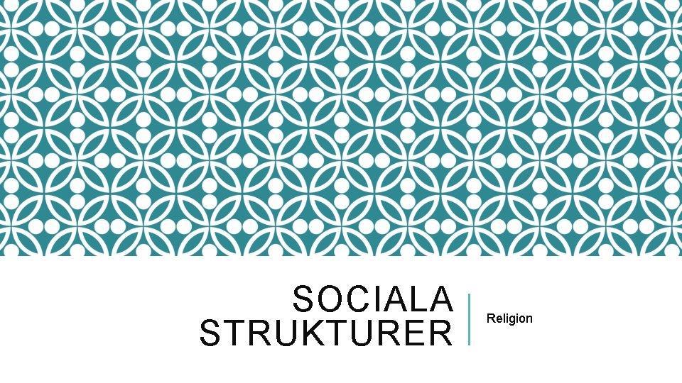 SOCIALA STRUKTURER Religion