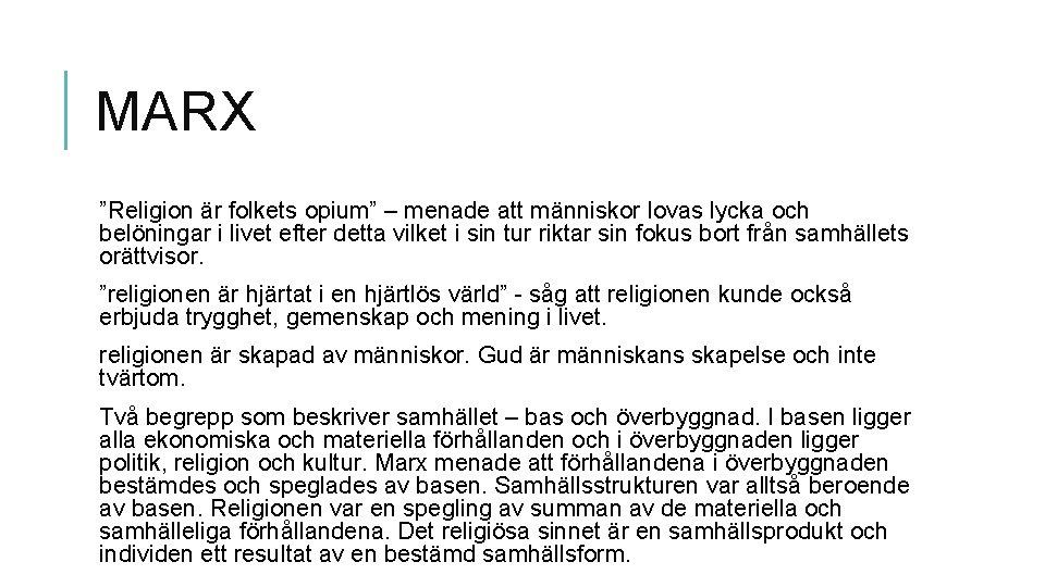 """MARX """"Religion är folkets opium"""" – menade att människor lovas lycka och belöningar i"""