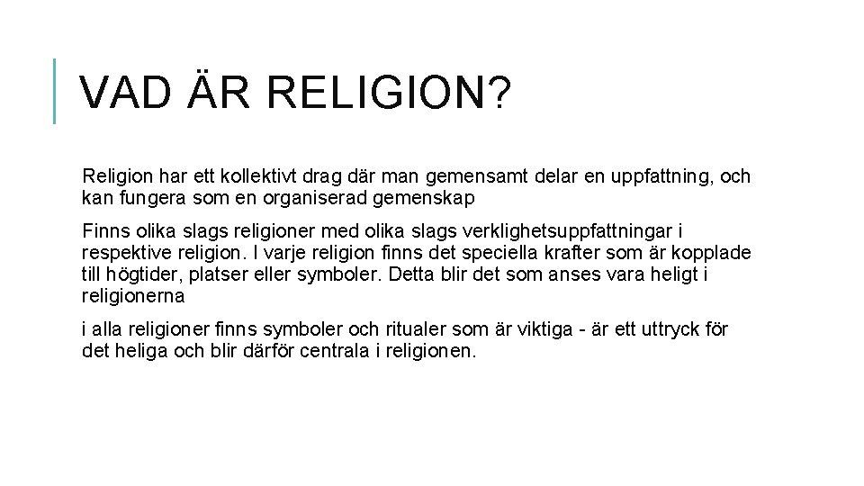 VAD ÄR RELIGION? Religion har ett kollektivt drag där man gemensamt delar en uppfattning,