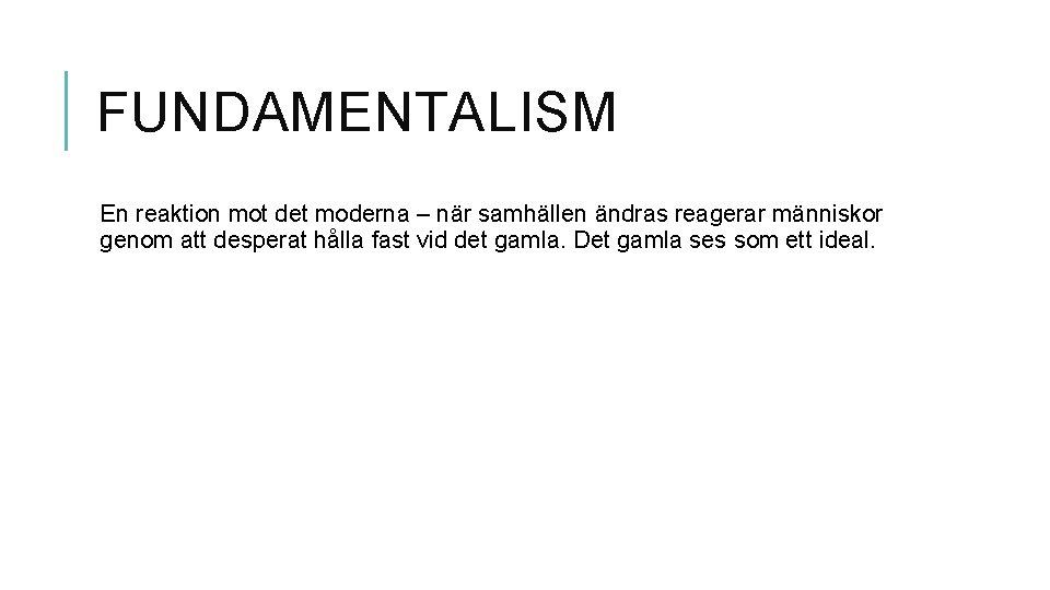 FUNDAMENTALISM En reaktion mot det moderna – när samhällen ändras reagerar människor genom att