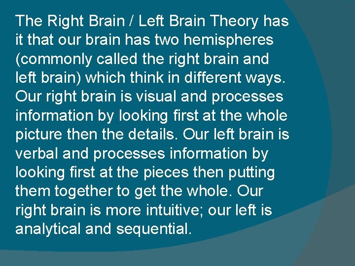 The Right Brain / Left Brain Theory has it that our brain has two