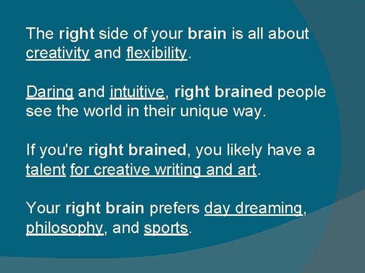 The right side of your brain is all about creativity and flexibility. Daring and