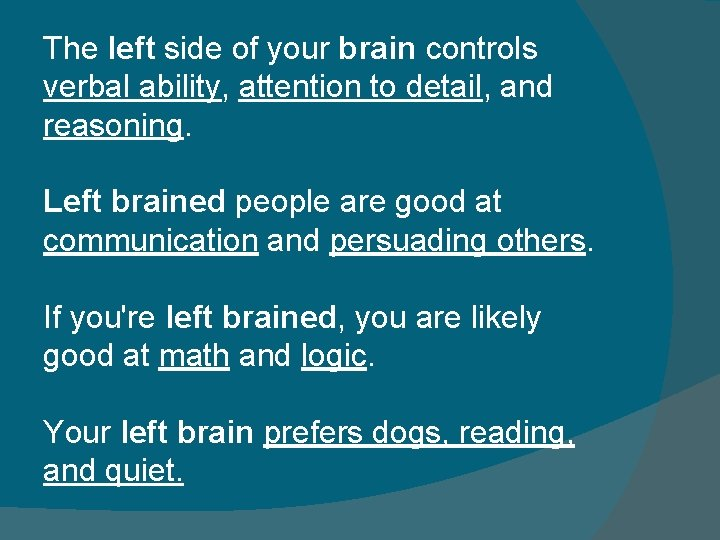 The left side of your brain controls verbal ability, attention to detail, and reasoning.