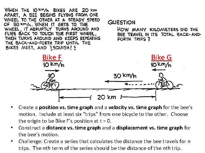 Bike F Bike G • Create a position vs. time graph and a velocity