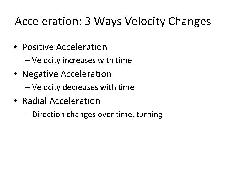 Acceleration: 3 Ways Velocity Changes • Positive Acceleration – Velocity increases with time •