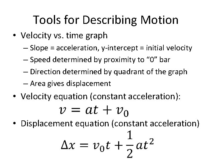 Tools for Describing Motion • Velocity vs. time graph – Slope = acceleration, y-intercept