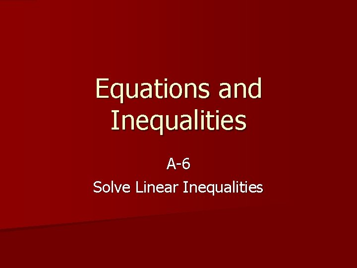Equations and Inequalities A-6 Solve Linear Inequalities