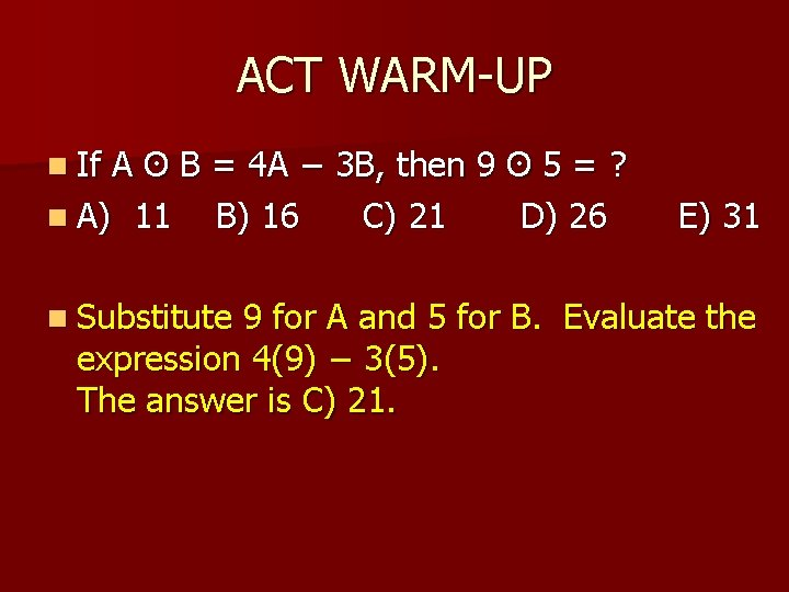 ACT WARM-UP n If A ʘ B = 4 A − 3 B, then