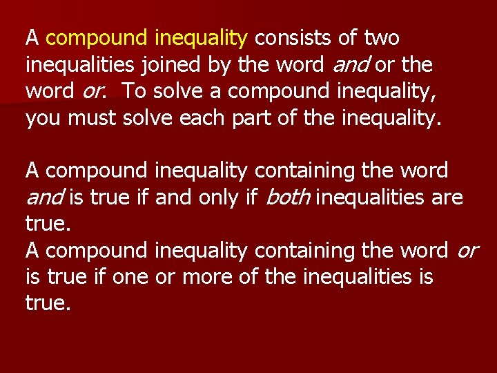 A compound inequality consists of two inequalities joined by the word and or the