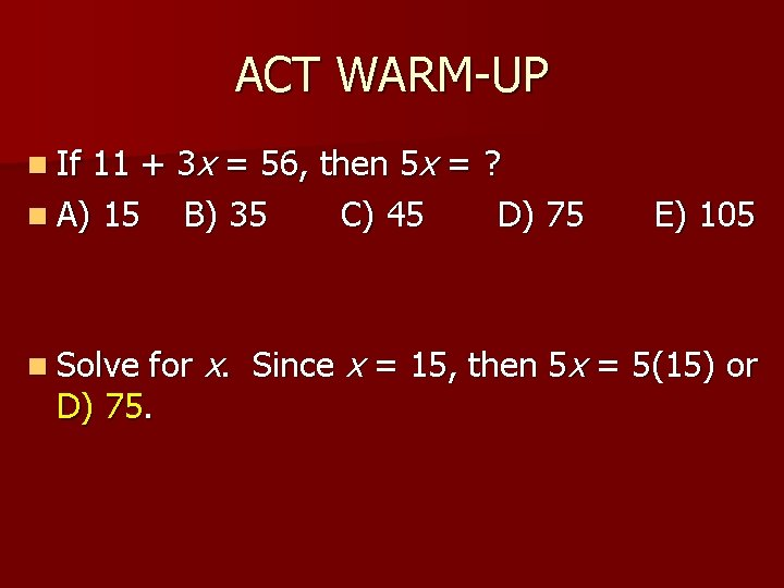ACT WARM-UP n If 11 + 3 x = 56, then 5 x =