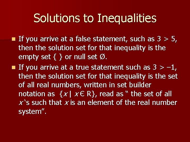Solutions to Inequalities If you arrive at a false statement, such as 3 >