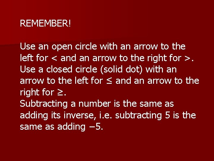 REMEMBER! Use an open circle with an arrow to the left for < and