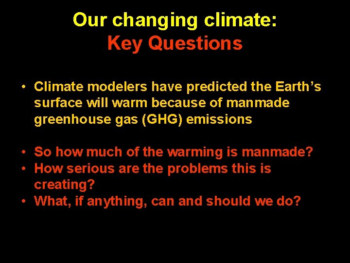Our changing climate: Key Questions • Climate modelers have predicted the Earth's surface will