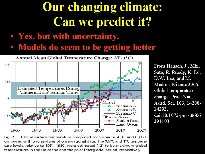 Our changing climate: Can we predict it? • Yes, but with uncertainty. • Models
