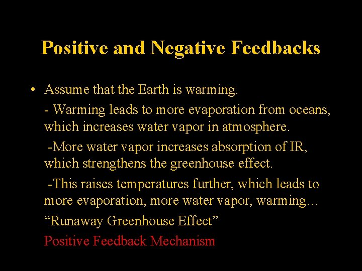 Positive and Negative Feedbacks • Assume that the Earth is warming. - Warming leads