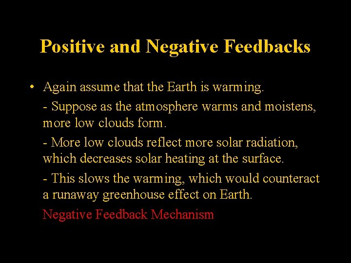 Positive and Negative Feedbacks • Again assume that the Earth is warming. - Suppose